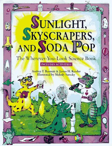 Sunlight, Skycrapers, and Soda Pop: The Wherever-You-Look Science Book: Bennett, Andrea T.; Kessler...