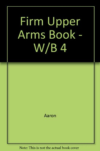 9780070014824: The Firm Upper Arms Book: Firming Up, Burning Off, Sliming Down