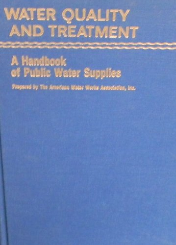 Water Quality and Treatment: A Handbook of Public Water Supplies, third edition: American Water ...
