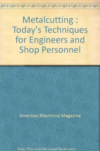 Metalcutting : Today's Techniques for Engineers and: Editors of American