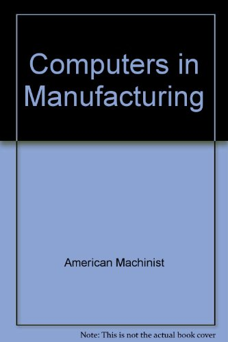Computers in Manufacturing: How to Understand Metalworking's: American Machinist (editors)