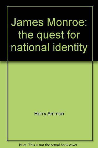 James Monroe: the Quest for National Identity: Ammon, Harry