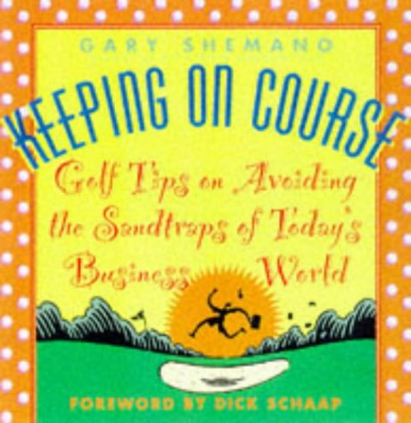 9780070016286: Keeping on Course: Golf Tips on Avoiding the Sandtraps of Today's Business World