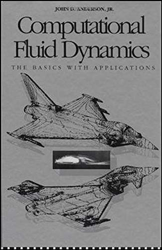 Computational Fluid Dynamics: The Basics With Applications,: John D. Anderson