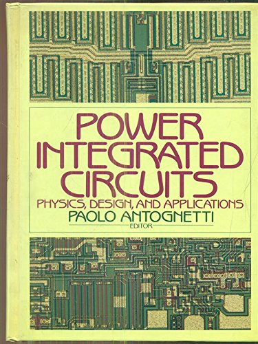 Power Integrated Circuits: Physics, Design, and Applications: Antognetti, Paolo, editor