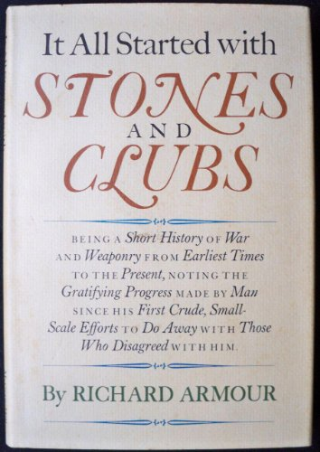 9780070022607: It All Started With Stones and Clubs: Being a Short History of War and Weaponry From Earliest Times to the Present