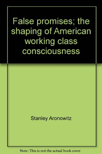 9780070023154: False Promises: The Shaping of American Working Class Consciousness