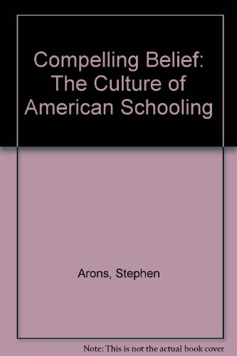 Compelling Belief: The Culture of American Schooling: Stephen Arons