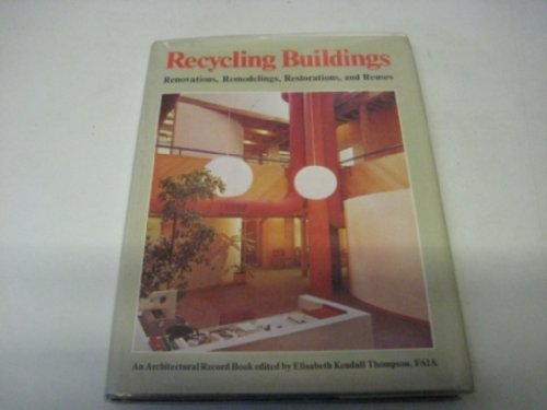 Recycling Buildings; Renovations, Remodelings, Restorations, and Reuses;: Thompson, Elisabeth Kendall