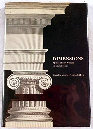 Dimensions: Space, Shape & Scale in Architecture: Moore, Charles Willard; Allen, Gerald
