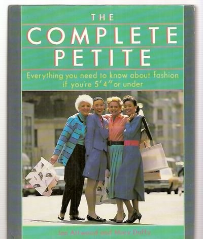 9780070024199: The Complete Petite: Everything You Need to Know About Fashion If You're 5'4 or Under