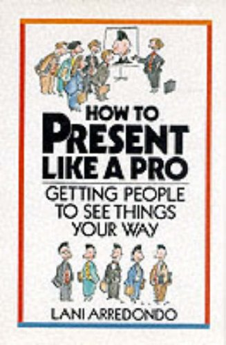 9780070025066: How to Present Like a Pro: Getting People to See Things Your Way