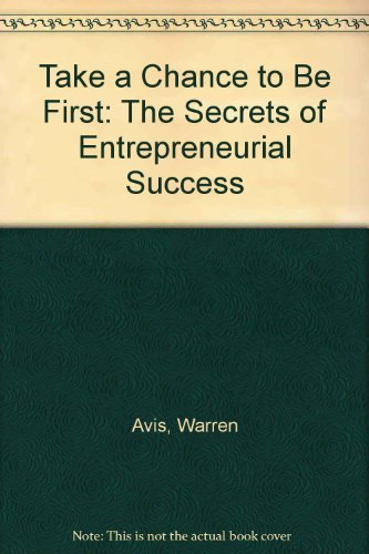 9780070025479: Take a Chance to Be First: The Secrets of Entrepreneurial Success
