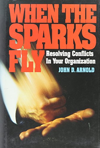 9780070025677: When the Sparks Fly: Resolving Conflicts in Your Organization