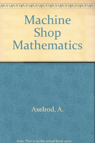 Machine Shop Mathematics - 2nd Edition: Axelrod, Aaron