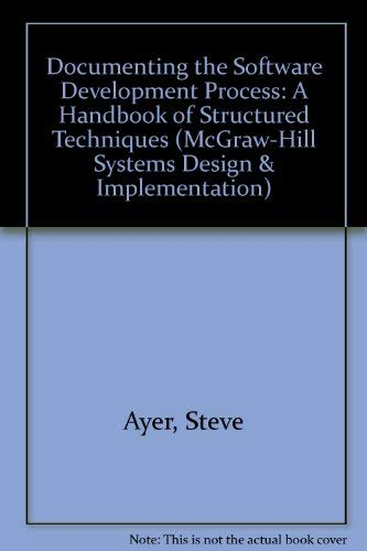 9780070026049: Documenting the Software Development Process: A Handbook of Structured Techniques (Mcgraw Hill Systems Design & Implementation Series)