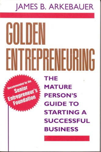 9780070030251: Golden Entrepreneuring: The Mature Person's Guide to Starting a Successful Business