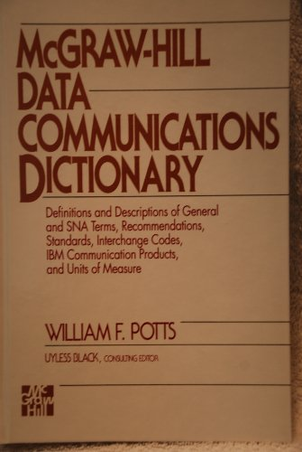9780070031548: McGraw-Hill Data Communications Dictionary: Definitions and Descriptions of General and SNA Terms, Recommendations, Standards, Interchange Codes, IBM Communications Products, and Units of Measure.