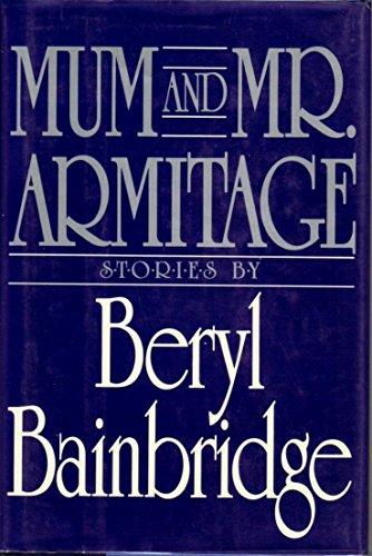 Mum and Mr. Armitage : Selected Stories: Bainbridge, Beryl