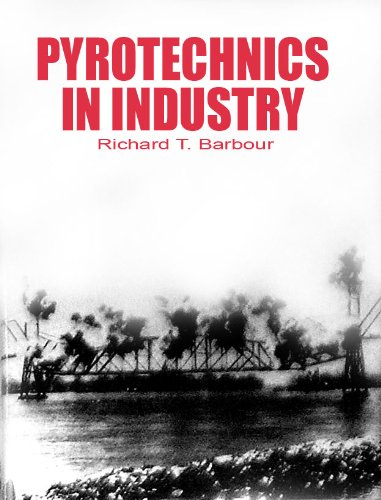 Pyrotechnics in Industry: Barbour, Richard T.