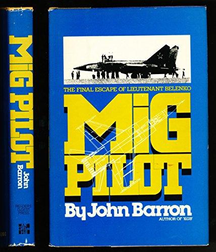 Mig Pilot: The Final Escape of Lieutenant Belenko: Barron, John