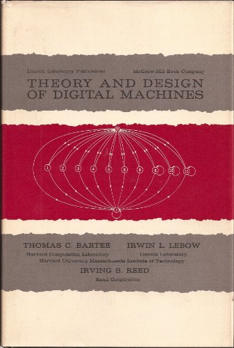 Theory and Design of Digital Machines: Bartee, Thomas C., Irwin L. Lebow, and Irving S. Reed