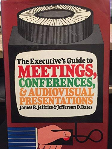 The Executives Guide to Meetings, Conferences and: J. R. Jeffries;