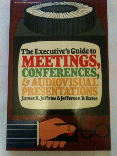 The Executive's Guide to Meetings, Conferences, and: J. R. Jeffries;