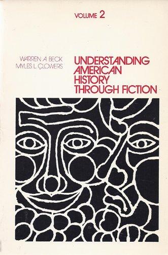 Understanding American History Through Fiction Volume II: Beck, Warren A.; Clowers, Myles L.