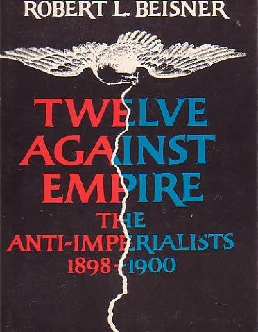 9780070043442: Twelve Against Empire: The Anti-Imperialists, 1898-1900,