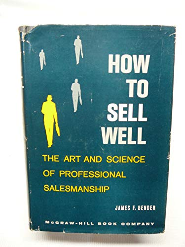 HOW TO SELL WELL the Art and: BENDER, JAMES F.