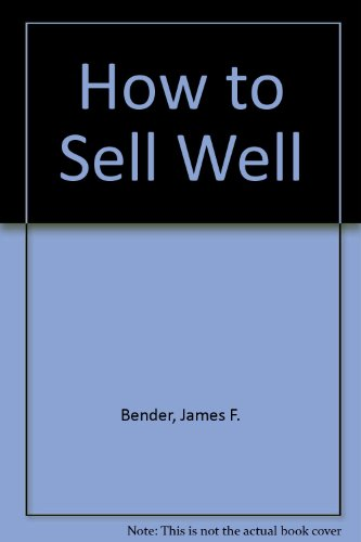How to Sell Well : The Art: James F. Bender