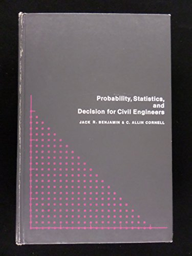 Probability, Statistics, and Decision for Civil Engineers: Benjamin, Jack R., and C. Allin Cornell