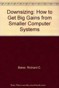 9780070045644: Downsizing: How to Get Big Gains from Smaller Computers Systems