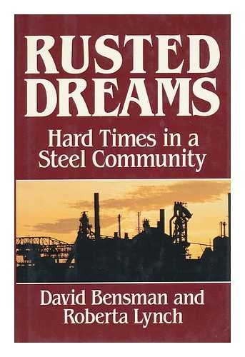 Rusted Dreams Hard Times in a Steel Community