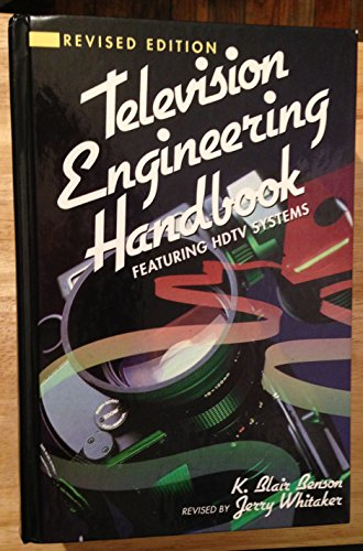 Television Engineering Handbook; Featuring HDTV Systems (Revised: K. Blair Benson
