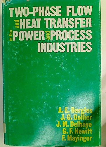 Two-Phase Flow and Heat Transfer in the Power and Process Industries: Bergles, Arthur E.; Collier, ...
