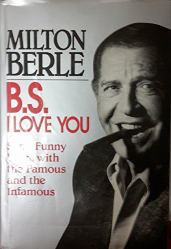 9780070049130: B.S. I Love You: Sixty Funny Years With the Famous and the Infamous