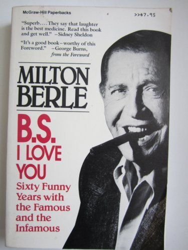 9780070049185: B.S. I Love You: Sixty Funny Years With the Famous and the Infamous