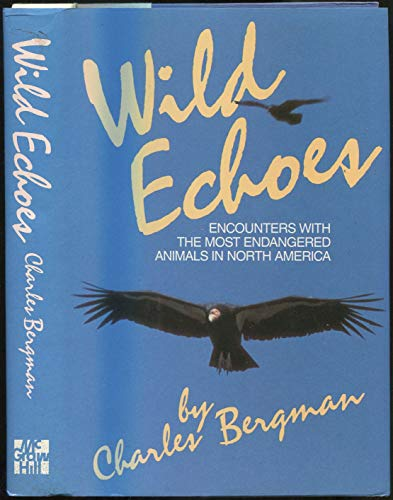 Wild Echoes : Encounters with the Most: Bergman, Charles