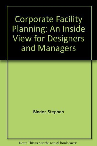 Corporate Facility Planning: An Inside View for: Stephen Binder