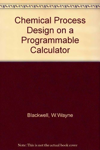 Chemical Process Design on a Programmable Calculator: W. Wayne Blackwell