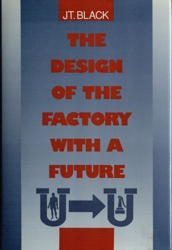 The Design of the Factory With a Future (Mcgraw Hill Series in Industrial Engineering and ...