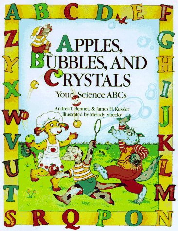 Apples, Bubbles, and Crystals: Your Science ABCs: Andrea T. Bennett,