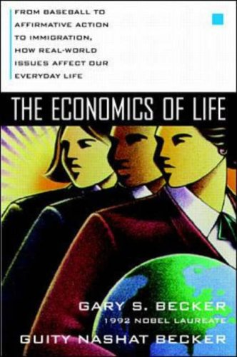 9780070059436: The Economics of Life: From Baseball to Affirmative Action to Immagration, How Real-World Issues Affect Our Everyday Lives