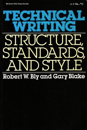 Technical Writing: Structure, Standards, and Style: Bly, Robert W.,