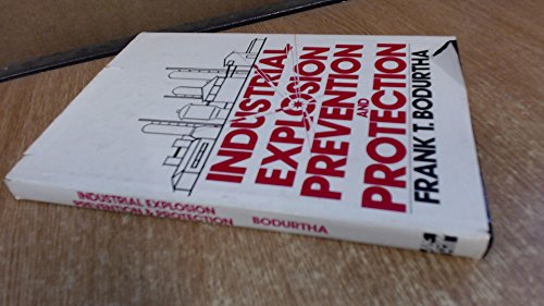 Industrial Explosion Prevention and Protection: Bodurtha, Frank T.