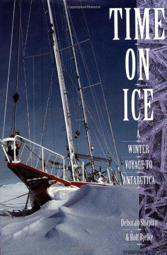 Time on Ice: A Winter Voyage to Antarctica: Shapiro, Deborah; Bjelke, Rolf