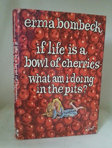 9780070064515: If Life Is a Bowl of Cherries, What Am I Doing in the Pits?