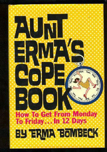 Aunt Erma's Cope Book: How to Get from Monday to Friday in 12 Days (9780070064522) by Erma Bombeck